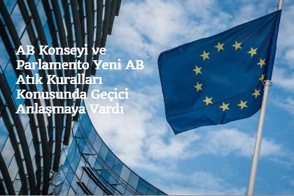 AB Konseyi ve Parlamento, Yeni AB Atık Kuralları Konusunda Geçici Anlaşmaya Vardı