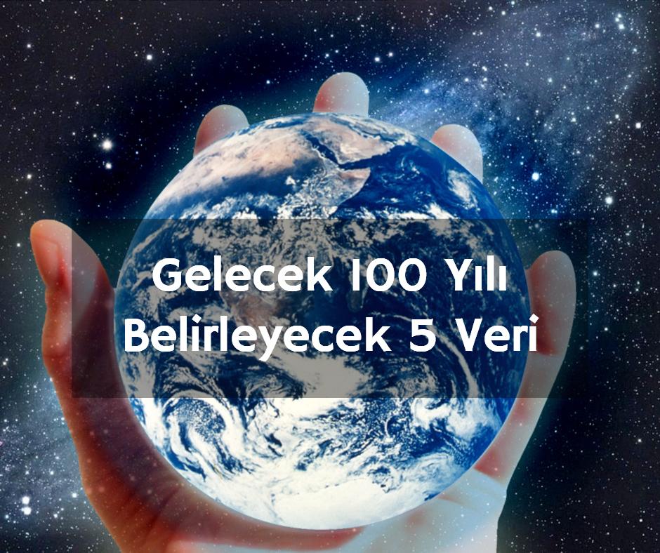 Gelecek 100 Yılı Belirleyecek 5 Veri