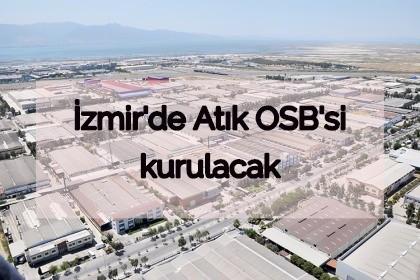 T�rkiye'nin �lk At�k OSB'si �zmir'de Kuruluyor